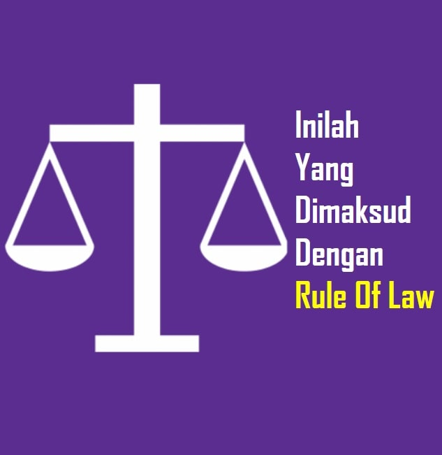 Pengertian Rule Of Law, Ciri, Syarat Rule Of Law, Unsur & Prinsip Rule Of Law